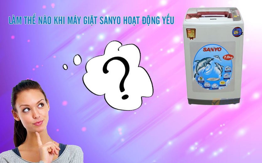 máy giặt sanyo hoạt động yếu